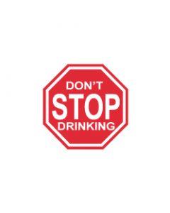 Verkeersbord Don't stop drinking